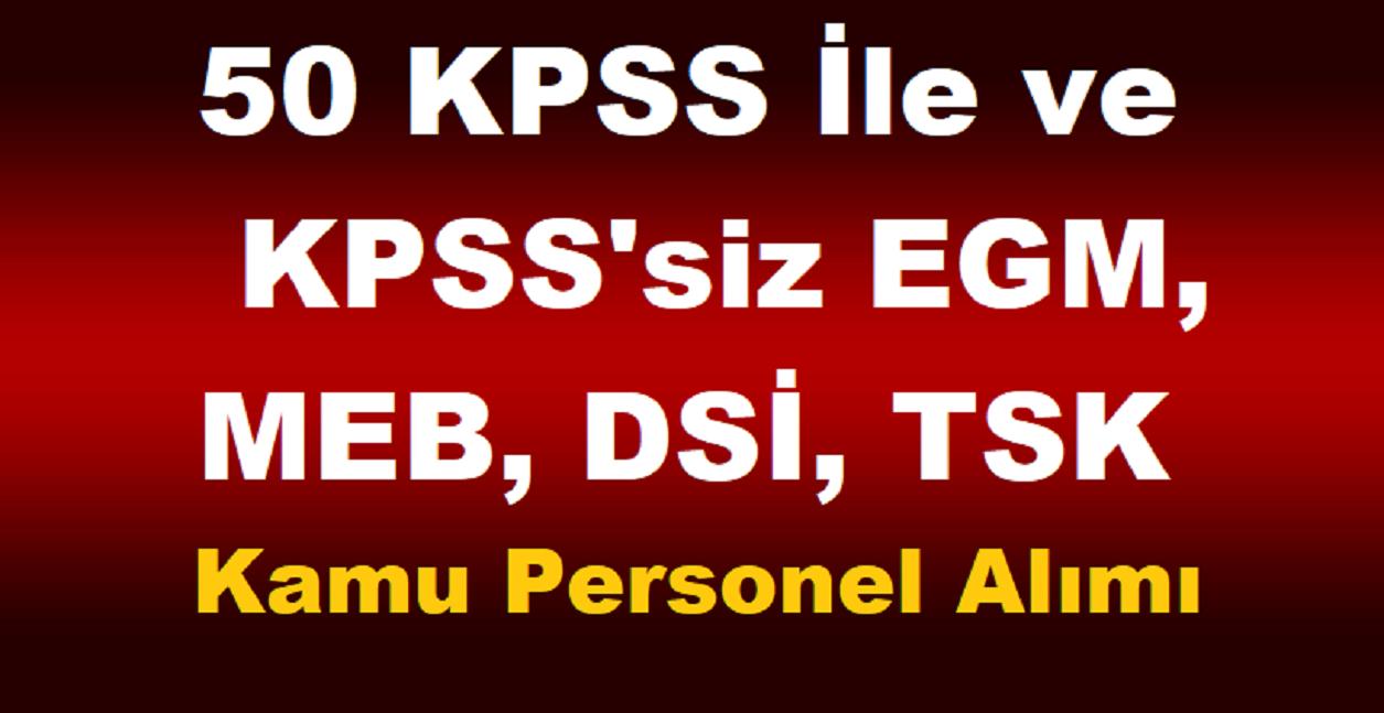 50 KPSS İle ve KPSS'siz EGM, MEB, DSİ, TSK Kamu Personel Alımı - İşkur iş ilanları 2019