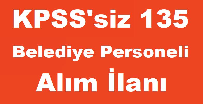 KPSS'siz 135 Belediye Personeli Alım İlanı