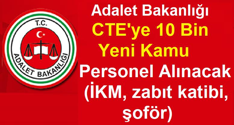 Adalet Bakanlığı CTE'ye 10 Bin Yeni Kamu Personel  (İKM, zabıt katibi, şoför)