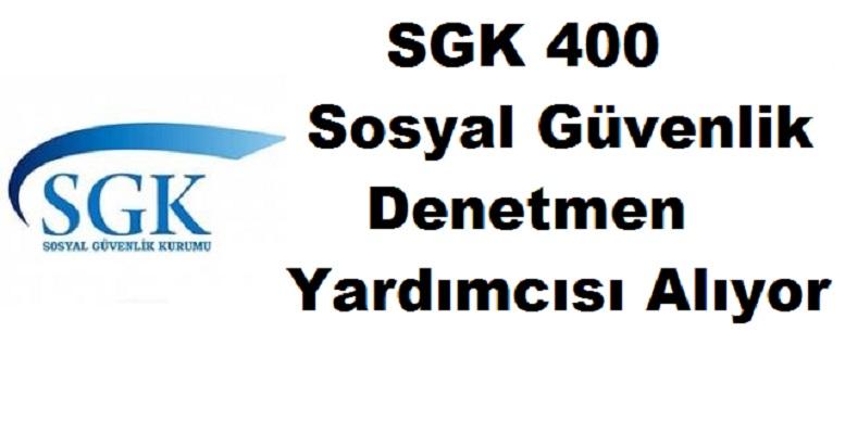 400 adet Sosyal Güvenlik Denetmen Yardımcısı alınacaktır.