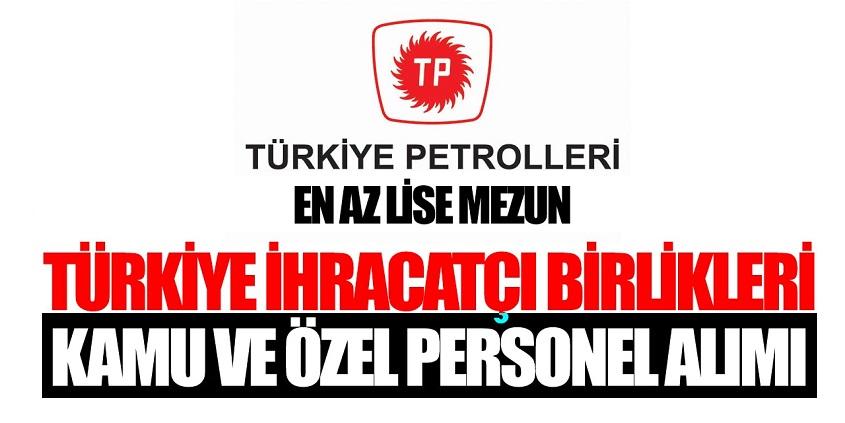 Güneydoğu Anadolu İhracatçı Birlikleri kamu personeli alımı ve Türkiye Petrolleri personel alımı