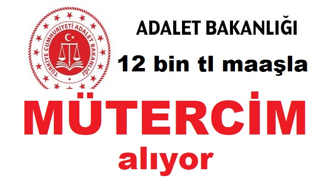 Adalet Bakanlığı 12 Bin TL Maaşla Sözleşmeli Mütercim Alım İlanı