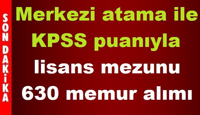 KPSS puanıyla ÖSYM Merkezi alımı lisans mezunu 630 memur alımı
