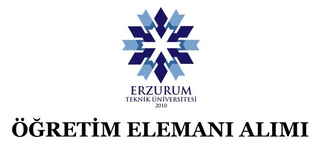 Erzurum Teknik Üniversitesi Öğretim Üyesi Alım İlanı 2019