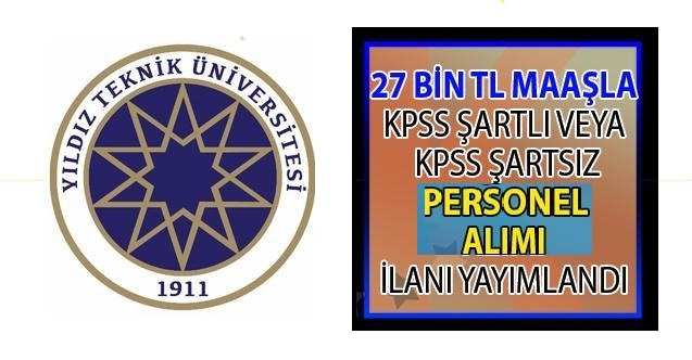 Yıldız Teknik Üniversitesi 27 bin lira maaşla KPSS'li ve KPSS şartsız personel alımı