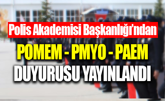 POMEM, PMYO ve PAEM Duyurusu! Polis Akademisi Başkanlığı