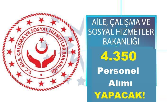 Aile Bakanlığı 4.350 Personel Alımı Yapacak!