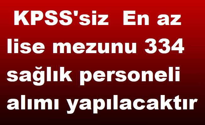 KPSS'siz  En az lise mezunu 334 sağlık personeli alımı yapılacaktır