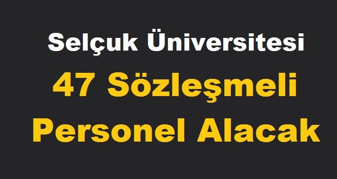 Selçuk Üniversitesi 47 Sözleşmeli Personel Kariyer ilanı