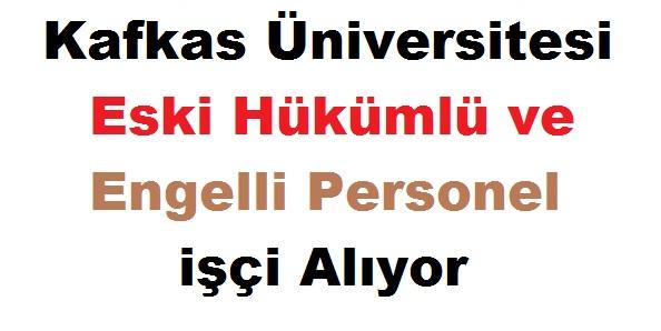 Kafkas Üniversitesi Eski Hükümlü ve Engelli Personel işçi kariyer ilanı