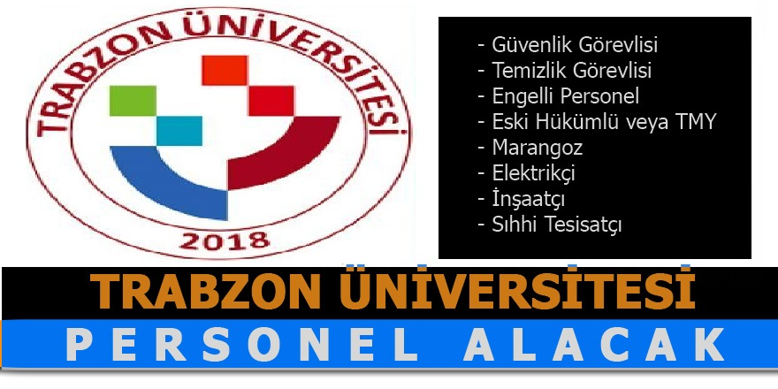 Trabzon Üniversitesi 10 Kişi Sözleşmeli Personel Alımı Yapacaktır