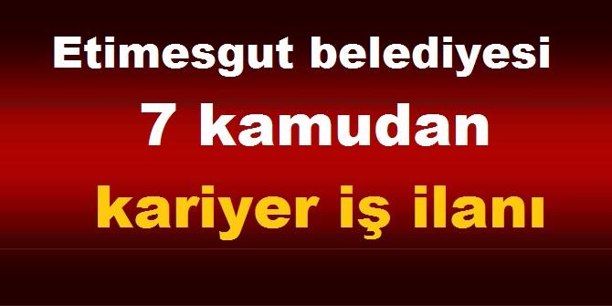 Ankara Etimesgut belediyesi 7 kamudan kariyer iş ilanı