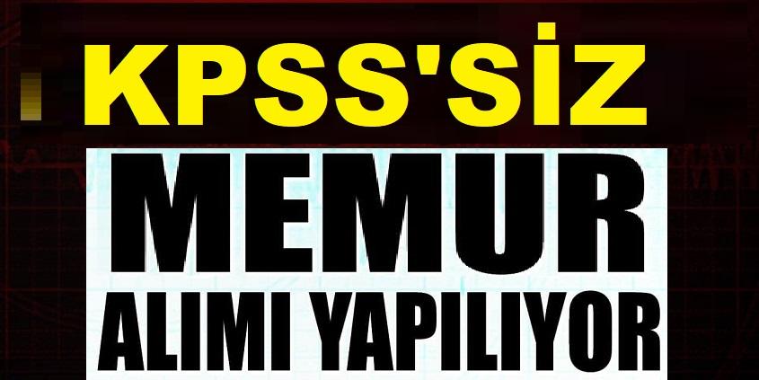 KPSS'SİZ  Memur Alımı Yapılacak!