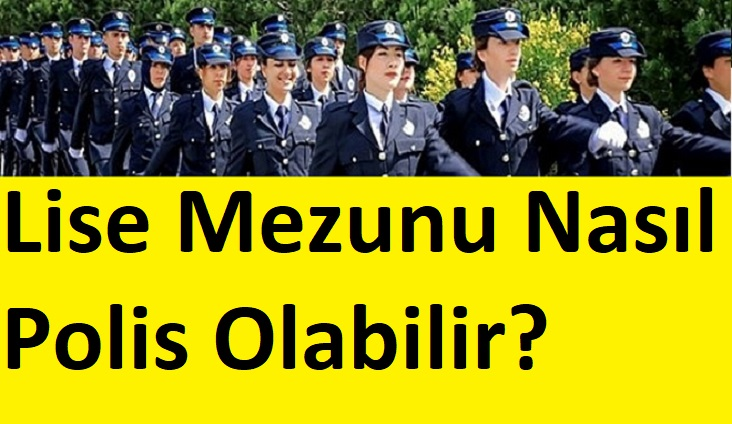 Lise Mezunu Nasıl Polis Olabilir? En kısa Yoldan Anlatım