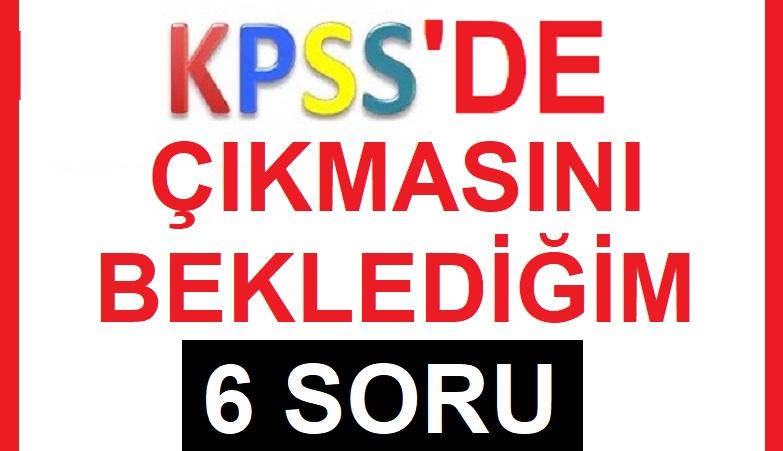 KPSS'de Kesin Beklediğim Altı Soru!