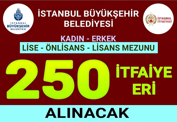 İstanbul Büyükşehir Belediyesi 250 İtfaiye Eri alımı yapacak.