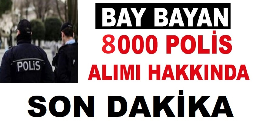Son dakika: Kadın Erkek 8 bin polis alınacak.