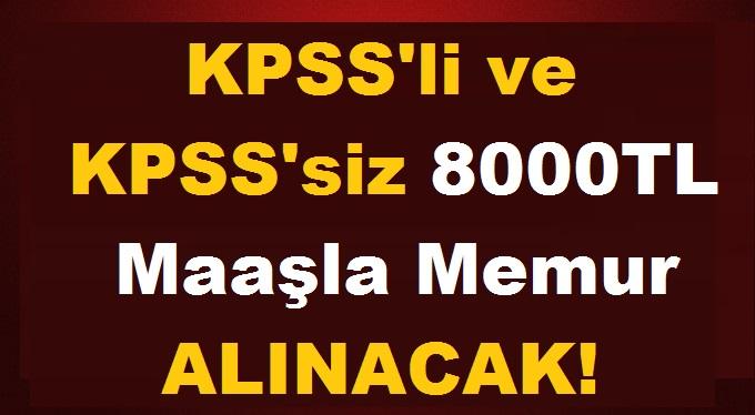 8000 TL Maaşla Memur Alımı (KPSS ve KPSS'siz)