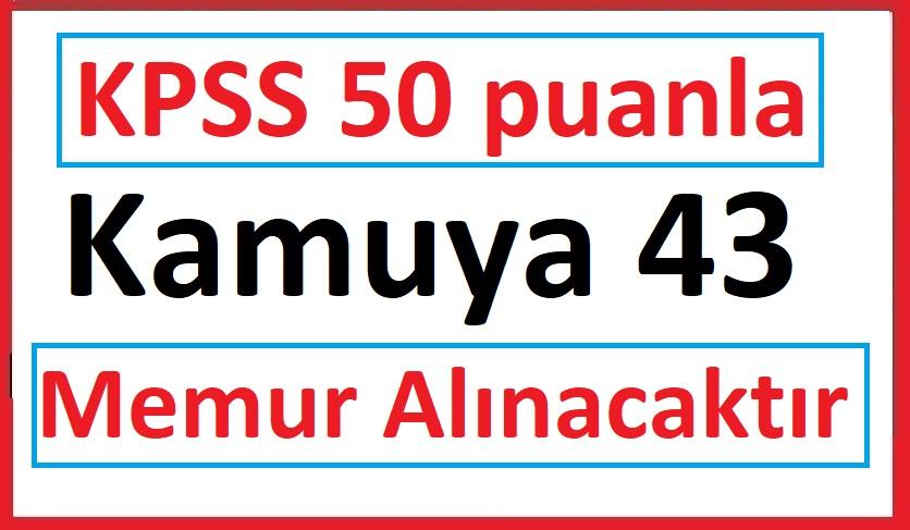 KPSS 50 puanla Kamuya 43 Memur Alınacaktır