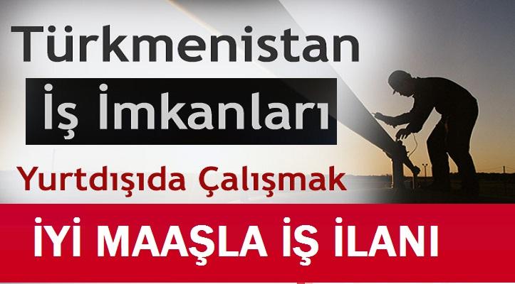 Türkmenistan'da iş ilanları yayınlanmıştır. (Yurtdışı iş ilanları)