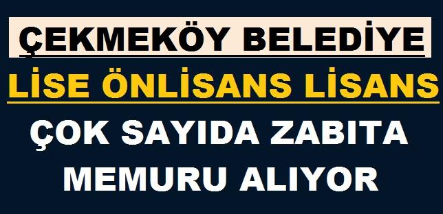 Çekmeköy Belediye Başkanlığı Çok Sayıda Zabıta Devlet Memuru Alım ilanı