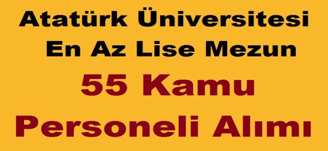 Atatürk Üniversitesi En Az Lise Mezun 55 Devlet Memuru Alımı