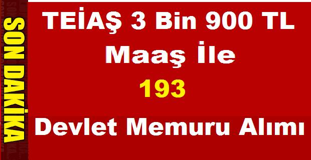 TEİAŞ 3 Bin 900 TL Maaş İle 193 Devlet Memuru Alımı