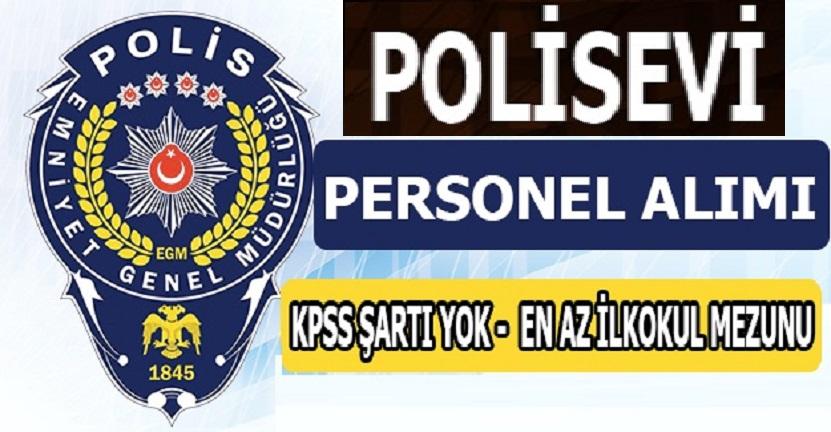 Polisevi Yeni KPSS şartsız daimi işçi alımı Yapılacaktır
