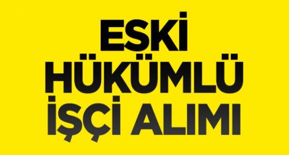 Antalya 13. Bölge müdürlüğü Eski hükümlü işçi alıyor