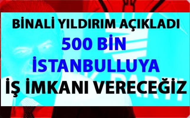 Binali Yıldırım, 500 bin İstanbulluya iş vereceğim