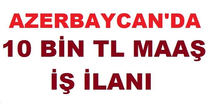 Azerbaycan Bakü Mart 2019 Yurtdışı İş ilanı 2019