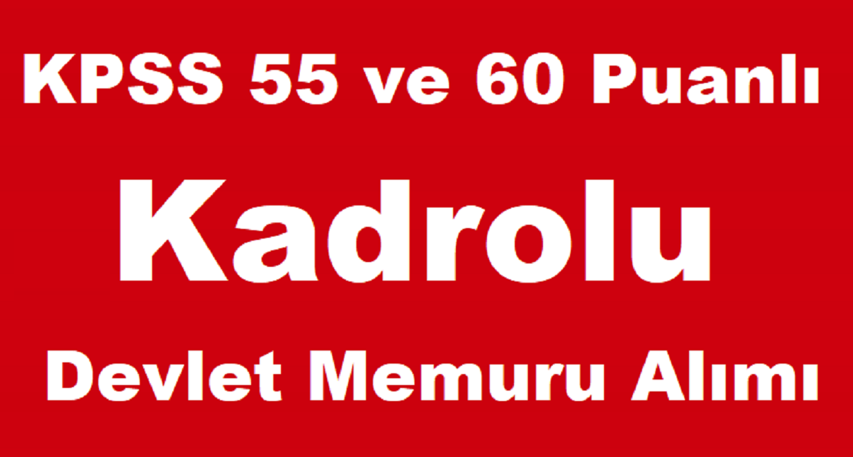 KPSS 55 ve 60 Puanlı Kadrolu Kamu Personeli Alımı