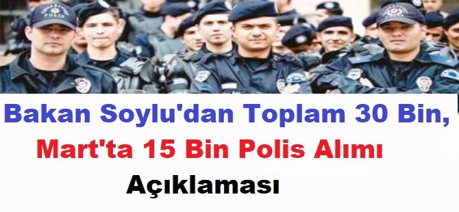 Süleyman Soylu: Mart Ayında 15 Bin Toplam 30 Bin Polis Alacağız