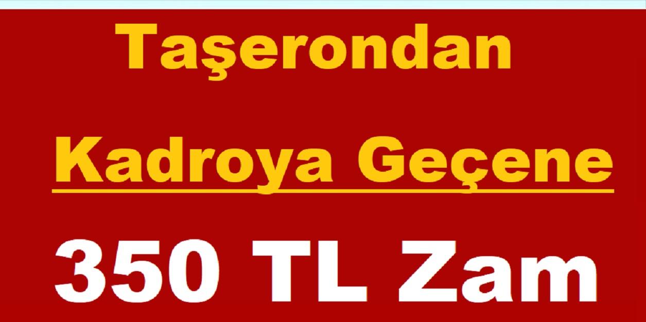 Taşerondan Kadroya Geçene 350 TL Zam