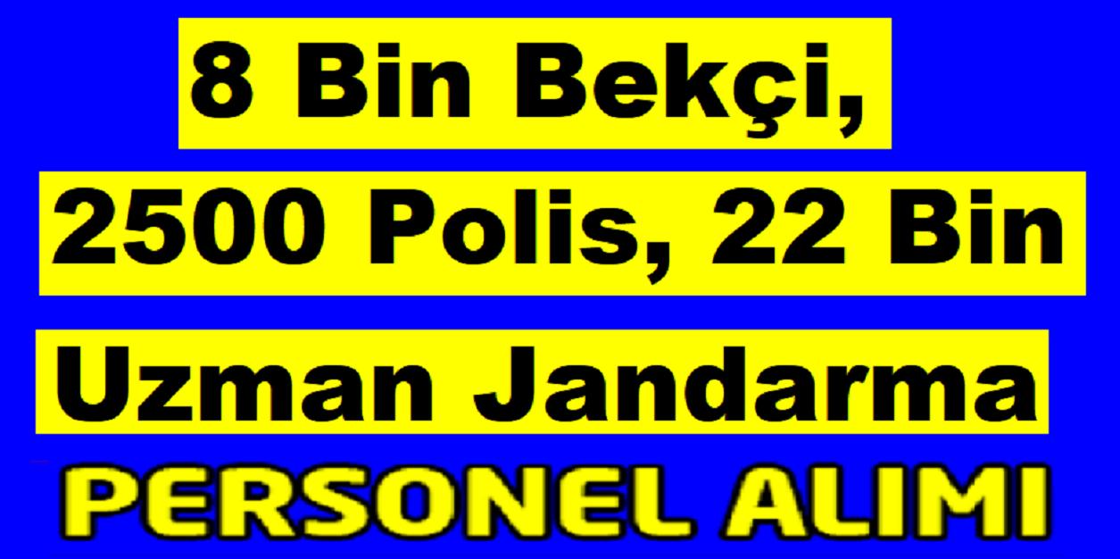 8 Bin Bekçi 22 Bin Jandarma ,2500 Polis Alımı Yapılıyor