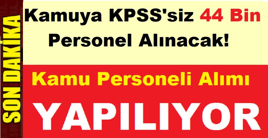 Kamuya KPSS Şartsız 44 Bin Personel ALINACAK! İşte Başvuru Şartları