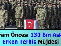 Son Dakika! Bayram Öncesi 130 Bin Askere Erken Terhis Edilecek