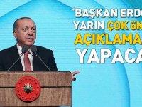 Flaş! Erdoğan yarın çok önemli açıklamalar yapacak