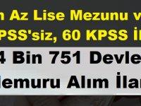 En az Lise Mezunu ve KPSS'siz, 60 KPSS İle 4 Bin 751 Devlet Memuru Alım İlanı