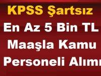KPSS Şartsız En Az 5 Bin TL Maaşla Kamu Personeli Alımı 2020