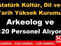 Atatürk Kültür, Dil ve Tarih Yüksek Kurumu 120 Arkeolog , Restoratör  ve Müze Araştırmacısı Alıyor