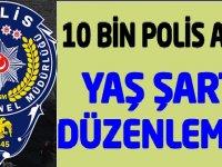 10 Bin Polis Alımı Yaş Düzenlemesi