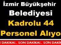 İzmir Büyükşehir Belediyesi Kadrolu 44 Personel Alım ilanı