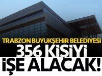 Trabzon'da Büyükşehir Belediyesi Toplam 356 kişi alacak!
