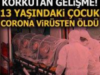 Korkutan gelişme! 13 yaşındaki çocuk corona virüsten öldü
