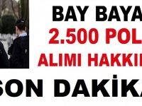 Son Dakika! 2 Bin 500 Polis Alımı Yapılacaktır