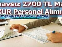 Sınavsız 2700 TL Maaşla Personel Alımı yapılacaktır.