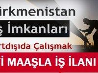 Türkmenistan'da iş ilanları 2021