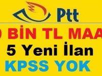 PTT 5 YENİ İLAN DAHA YAYINLANDI MAAŞ 10 BİN TL