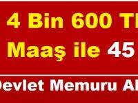 4 Bin 600 TL Maaş ile 45 Devlet Memuru Alımı